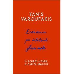 Yanis Varoufakis Economia pe intelesul fiicei mele