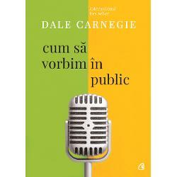 Dale Carnegie Cum sa vorbim in public editia a III a