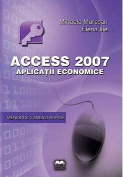 Ideea Europeana Acces 2007 - Aplicatii economice/Mihaela Muresan, Elena Ilie