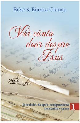 Bebe Ciausu, Bianca Ciausu Voi canta doar despre Isus vol.1 - Bebe si Bianca Ciausu