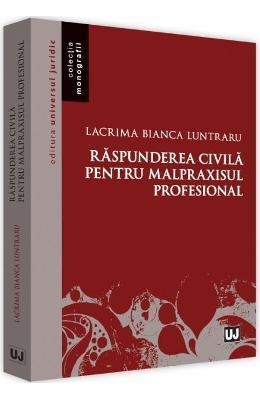 Lacrima Bianca Luntraru Raspunderea civila pentru malpraxisul profesional -