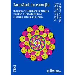 Leslie S. Greenberg, Norka T. Malberg Lucrand cu emortia in terapia psihodinamica, terapia cognitiv-comportamentala si terapia centrata pe emotii