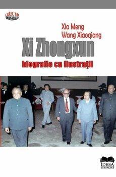 Ideea Europeana Xi Zhongxun - Biografie cu ilustratii/Maria Balasa, Ionela Voicu.