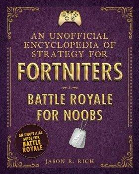 Sky Pony Press An Unofficial Encyclopedia of Strategy for Fortniters: Battle Royale for Noobs, Hardcover/***