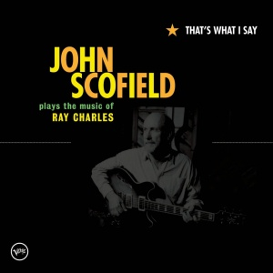 John Scofield John Scofield-That's What I Say (plays the music of Ray Charles)-CD
