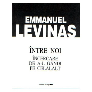 Emmanuel Levinas Intre noi. Incercare de a-l gandi pe celalalt
