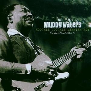 Muddy Waters Hoochie Couchie Mannish Boy