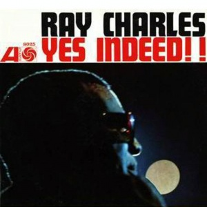 Ray Charles Yes, Indeed!!