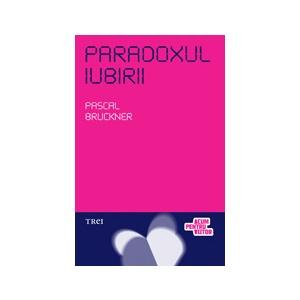 Pascal Bruckner Paradoxul Iubirii - Pascal Bruckner