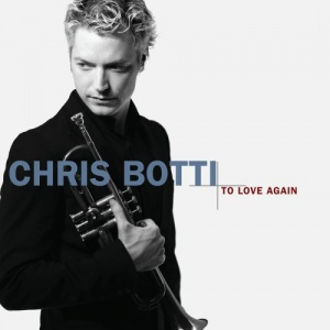 Chris Botti To Love Again: The Duets