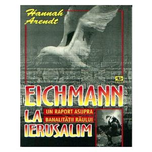 Imagini pentru (Eichmann în Ierusalim. Un raport asupra banalității răului), 1963