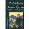 Rudolf Steiner Friedrich Nietzsche, un luptator impotriva epocii sale