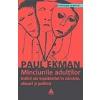 Paul Ekman Minciunile adultilor. Indicii ale inselatoriei in casnicie, afaceri si politica