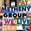 Pat Metheny Group Pat Metheny Group-We Live Here-CD