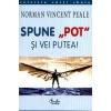 """Norman Vincent Peale Spune """"pot"""" si vei putea! 973-8120-42-x"""