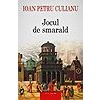 Ioan Petru Culianu Jocul de smarald. Editie noua