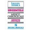 Lucretia Titirca Urgentele medico-chirurgicale. Sinteze