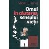Viktor E. Frankl Omul in cautarea sensului vietii