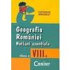 Octavian Mandrut Geografia Romaniei: notiuni esentiale, clasa a VIII-a