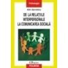 Alin Gavreliuc De la relatiile interpersonale la comunicarea sociala. Psihologia sociala si stadiile progresive ale