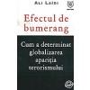 Ali Laidi Efectul de bumerang. Cum a determinat globalizarea aparitia terorismului
