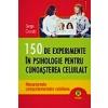 Serge Ciccotti 150 de experimente in psihologie pentru cunoasterea celuilalt. Mecanismele comportamentelor cotidien