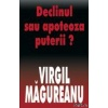Virgil Magureanu Declinul sau apoteoza puterii